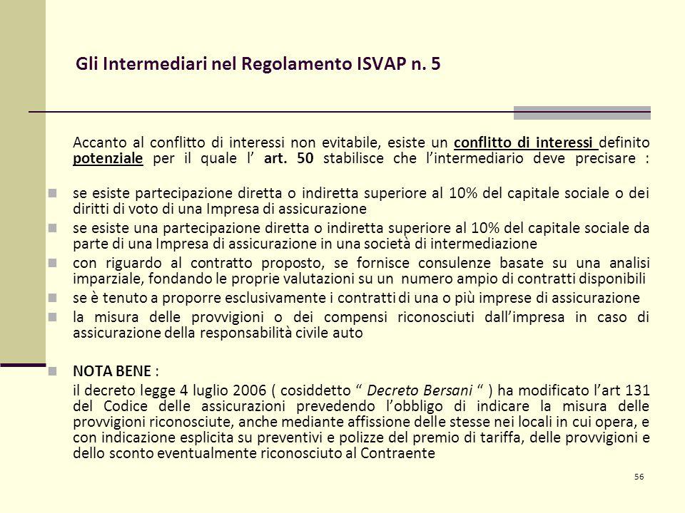 56 Gli Intermediari nel Regolamento ISVAP n. 5 Accanto al conflitto di interessi non evitabile, esiste un conflitto di interessi definito potenziale p
