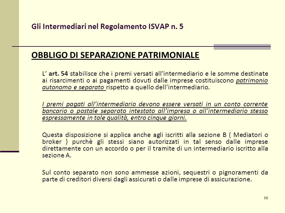 58 Gli Intermediari nel Regolamento ISVAP n. 5 OBBLIGO DI SEPARAZIONE PATRIMONIALE L' art.