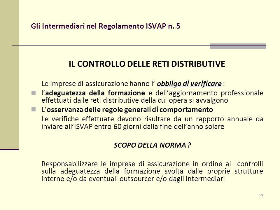 59 Gli Intermediari nel Regolamento ISVAP n. 5 IL CONTROLLO DELLE RETI DISTRIBUTIVE obbligo di verificare Le imprese di assicurazione hanno l' obbligo