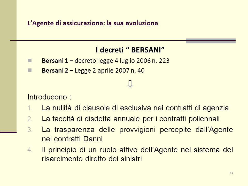 65 L'Agente di assicurazione: la sua evoluzione I decreti BERSANI Bersani 1 – decreto legge 4 luglio 2006 n.