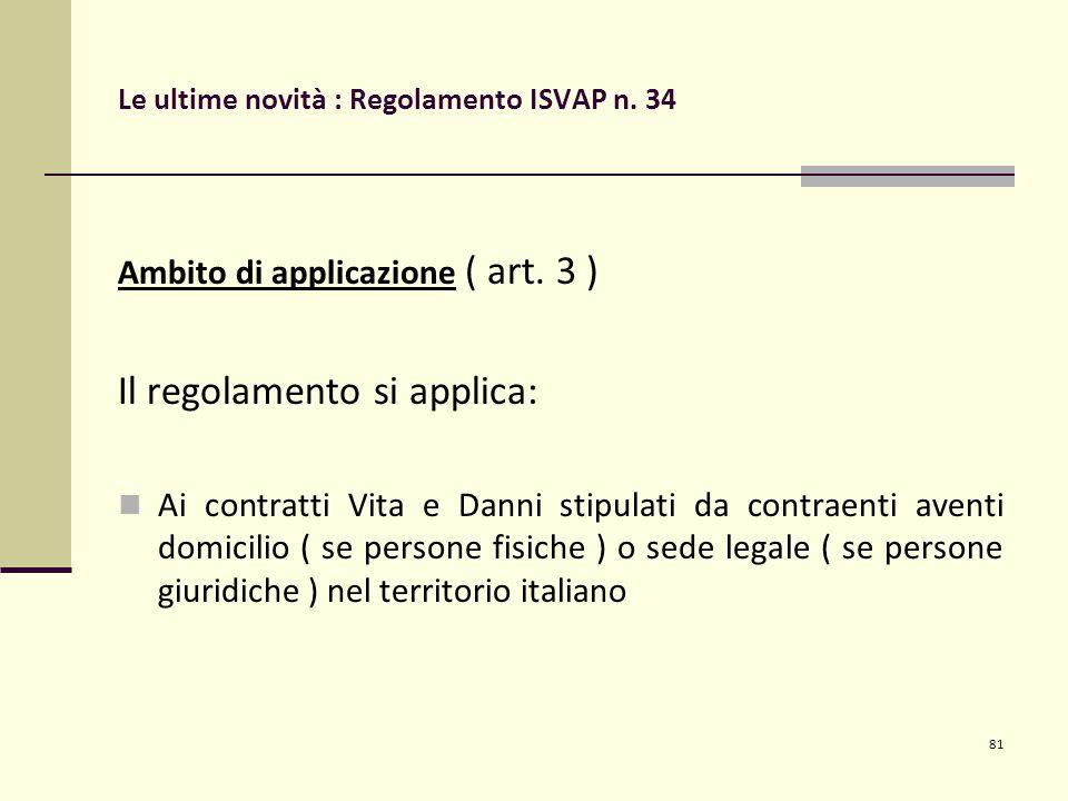 81 Le ultime novità : Regolamento ISVAP n. 34 Ambito di applicazione ( art.