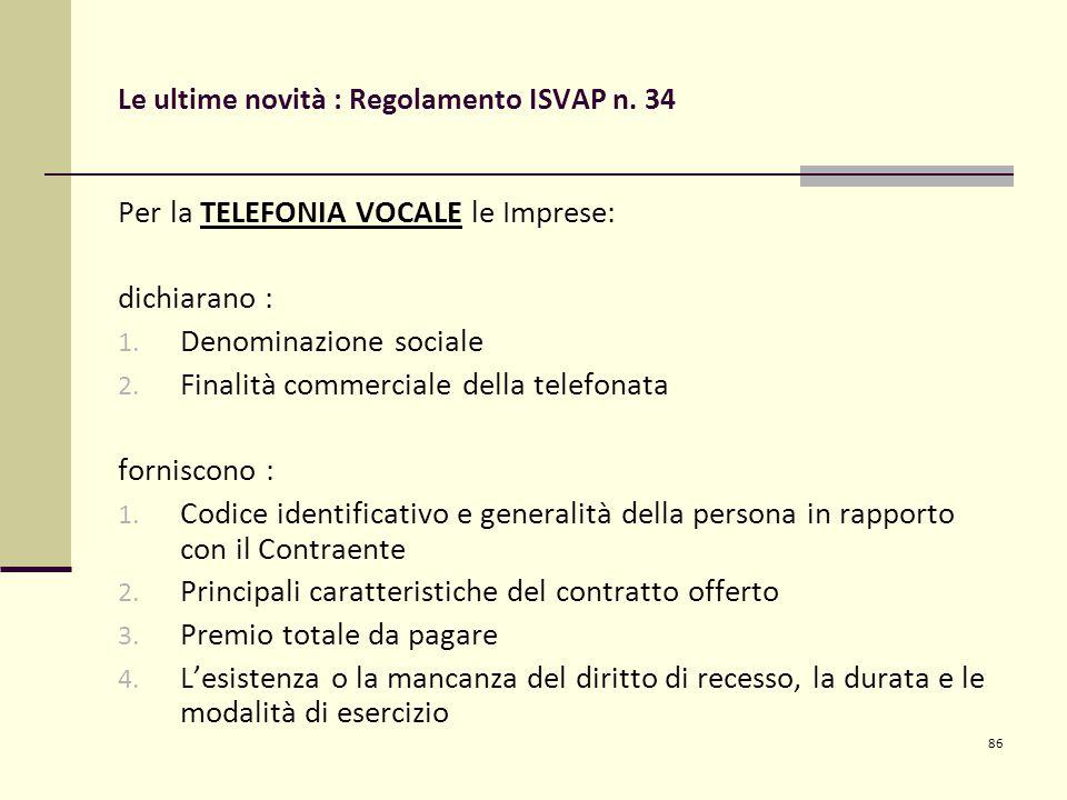 86 Le ultime novità : Regolamento ISVAP n. 34 Per la TELEFONIA VOCALE le Imprese: dichiarano : 1.