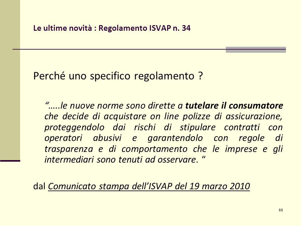 88 Le ultime novità : Regolamento ISVAP n. 34 Perché uno specifico regolamento .