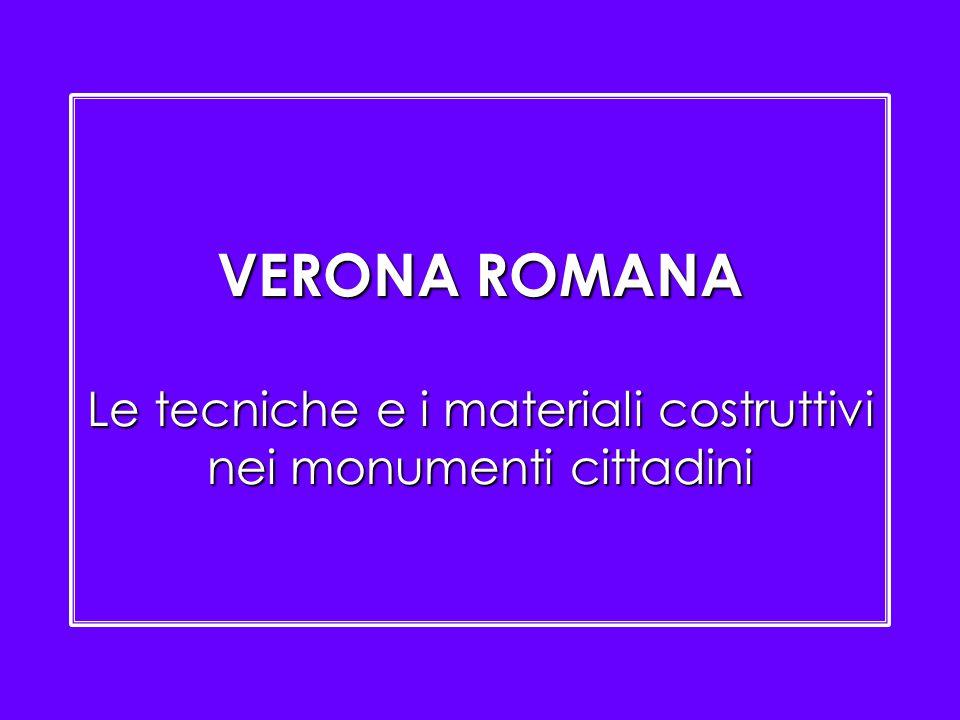 VERONA ROMANA Le tecniche e i materiali costruttivi nei monumenti cittadini