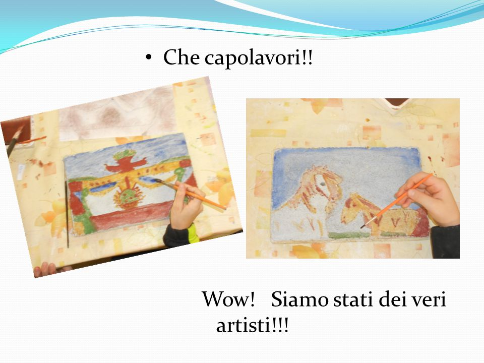 Wow! Siamo stati dei veri artisti!!! Che capolavori!!