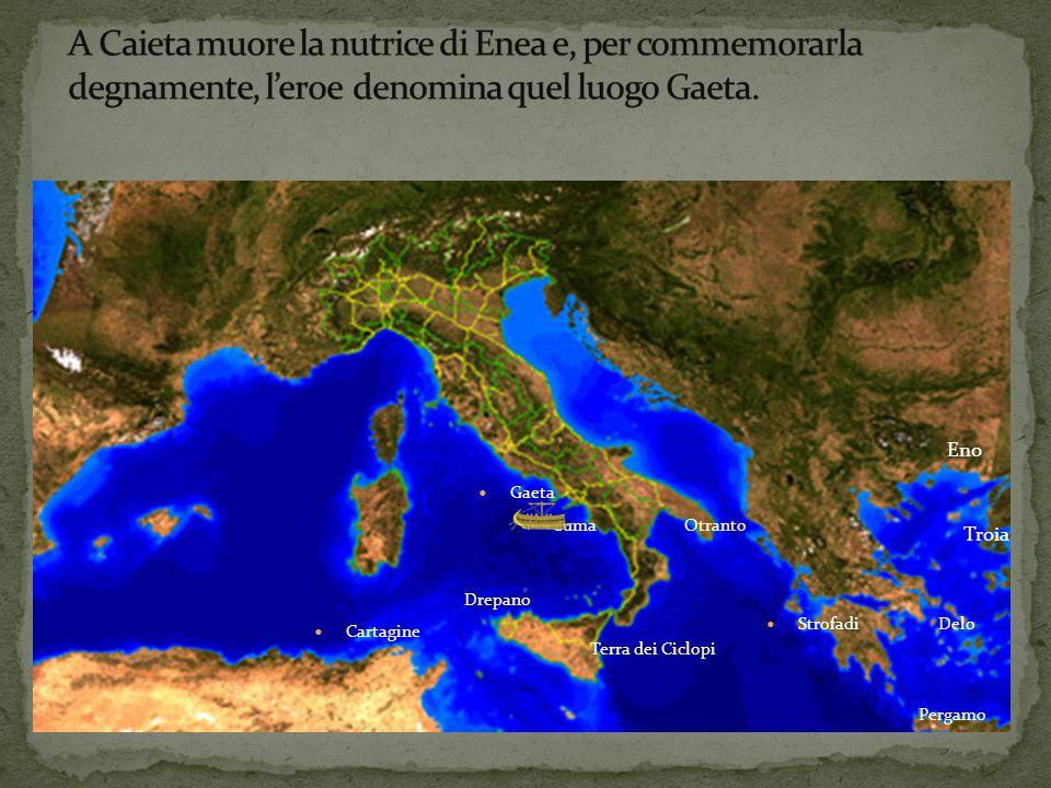 Troia Eno Delo Pergamo Strofadi Otranto Terra dei Ciclopi Drepano Cartagine Cuma Gaeta