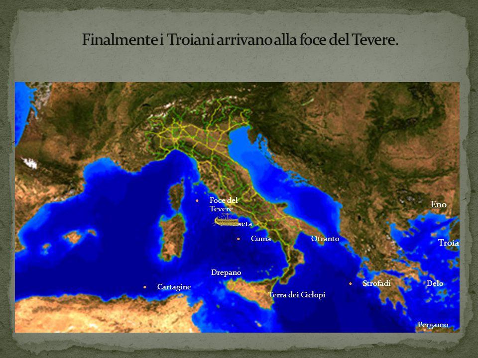 Troia Eno Delo Pergamo Strofadi Otranto Terra dei Ciclopi Drepano Cartagine Cuma Gaeta Foce del Tevere