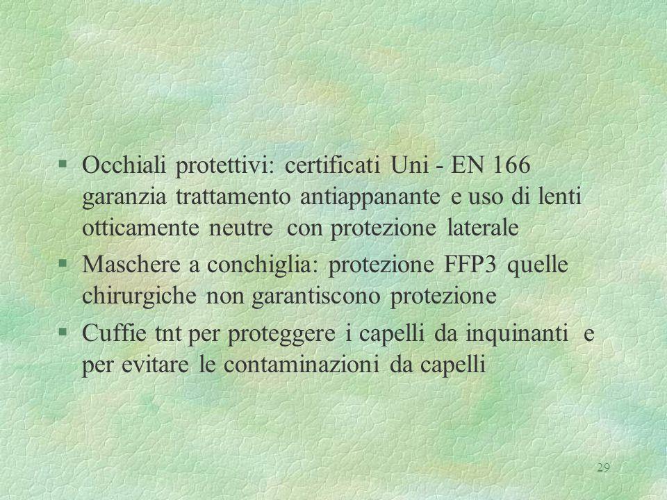 29 §Occhiali protettivi: certificati Uni - EN 166 garanzia trattamento antiappanante e uso di lenti otticamente neutre con protezione laterale §Masche