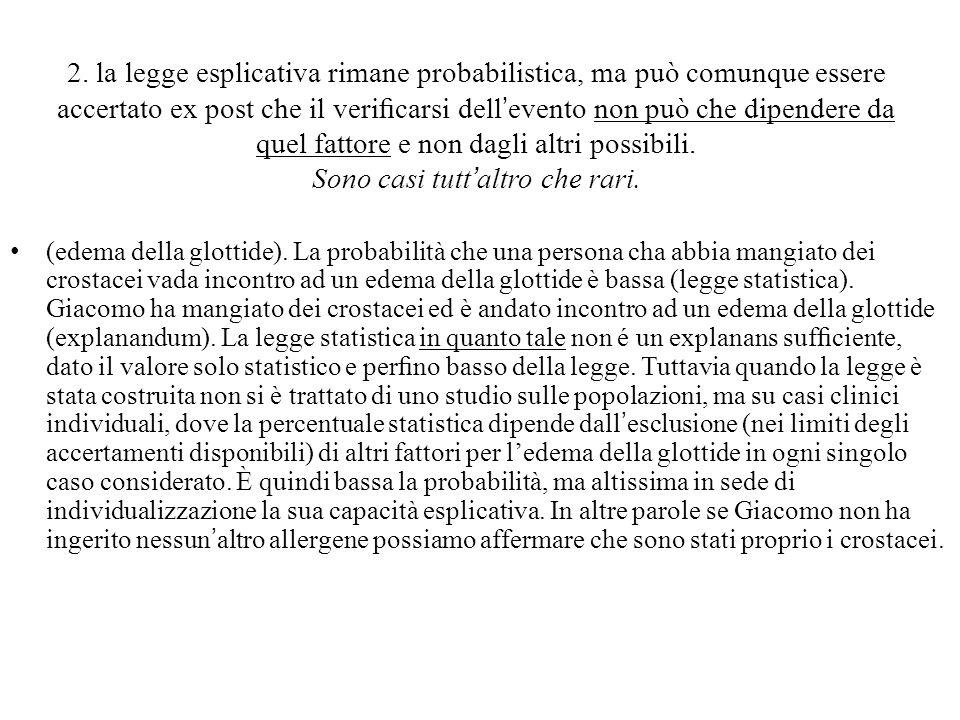 2. la legge esplicativa rimane probabilistica, ma può comunque essere accertato ex post che il verificarsi dell'evento non può che dipendere da quel fa