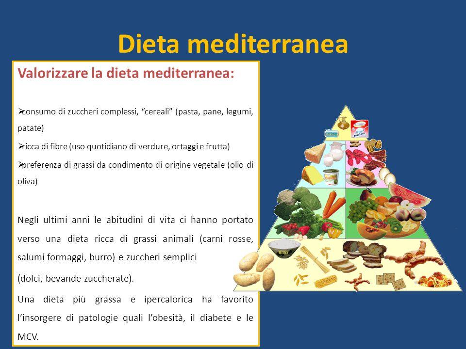 """Valorizzare la dieta mediterranea:  consumo di zuccheri complessi, """"cereali"""" (pasta, pane, legumi, patate)  ricca di fibre (uso quotidiano di verdur"""