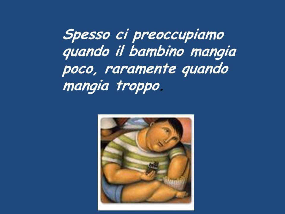 Spesso ci preoccupiamo quando il bambino mangia poco, raramente quando mangia troppo.