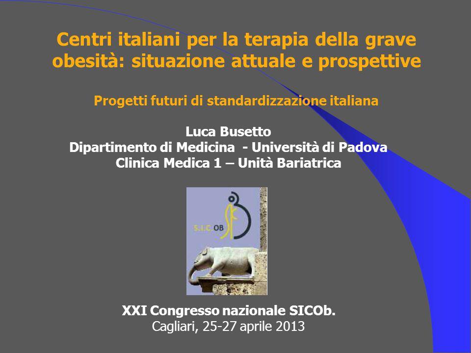 Centri italiani per la terapia della grave obesità: situazione attuale e prospettive Progetti futuri di standardizzazione italiana XXI Congresso nazionale SICOb.