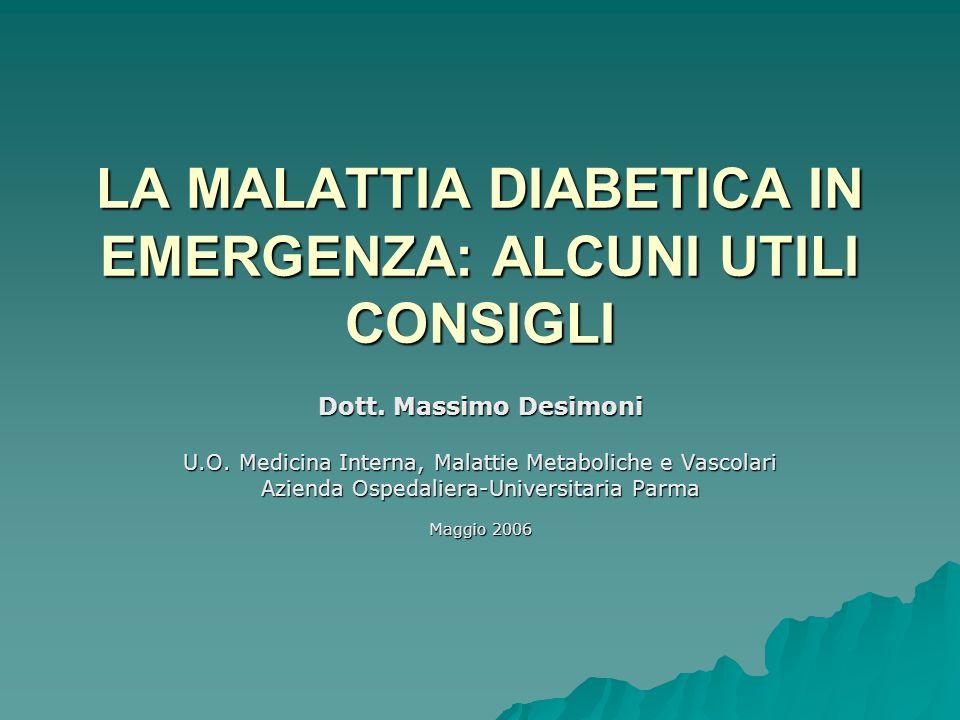 LA MALATTIA DIABETICA IN EMERGENZA: ALCUNI UTILI CONSIGLI Dott. Massimo Desimoni U.O. Medicina Interna, Malattie Metaboliche e Vascolari Azienda Osped