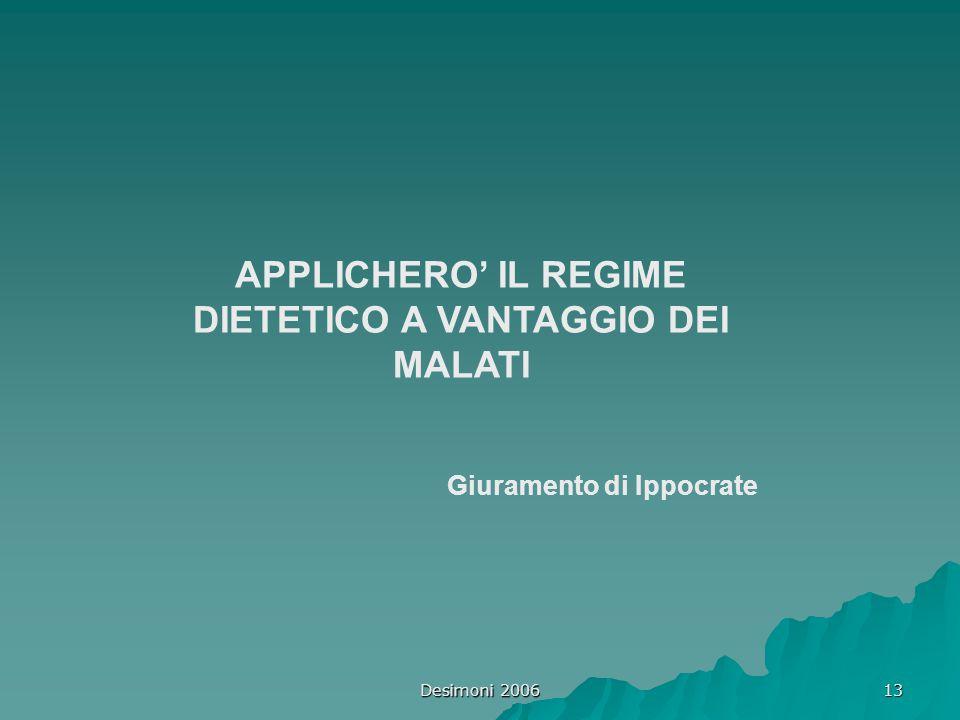 Desimoni 2006 13 APPLICHERO' IL REGIME DIETETICO A VANTAGGIO DEI MALATI Giuramento di Ippocrate
