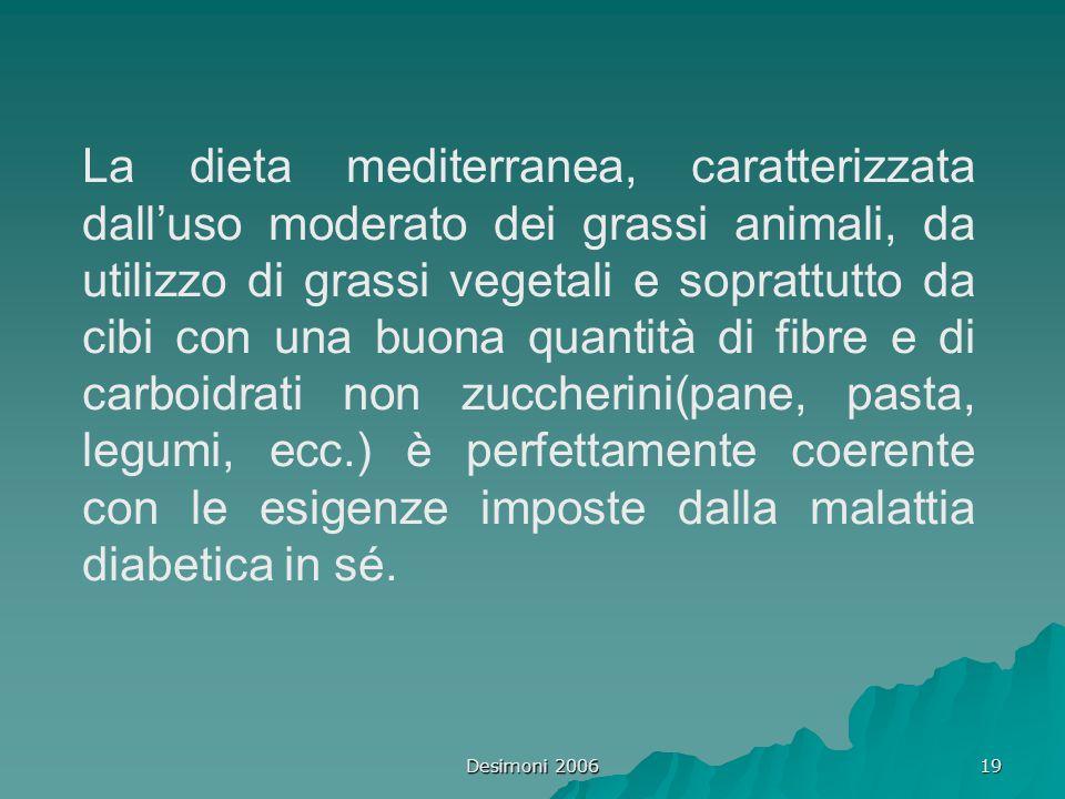 Desimoni 2006 19 La dieta mediterranea, caratterizzata dall'uso moderato dei grassi animali, da utilizzo di grassi vegetali e soprattutto da cibi con