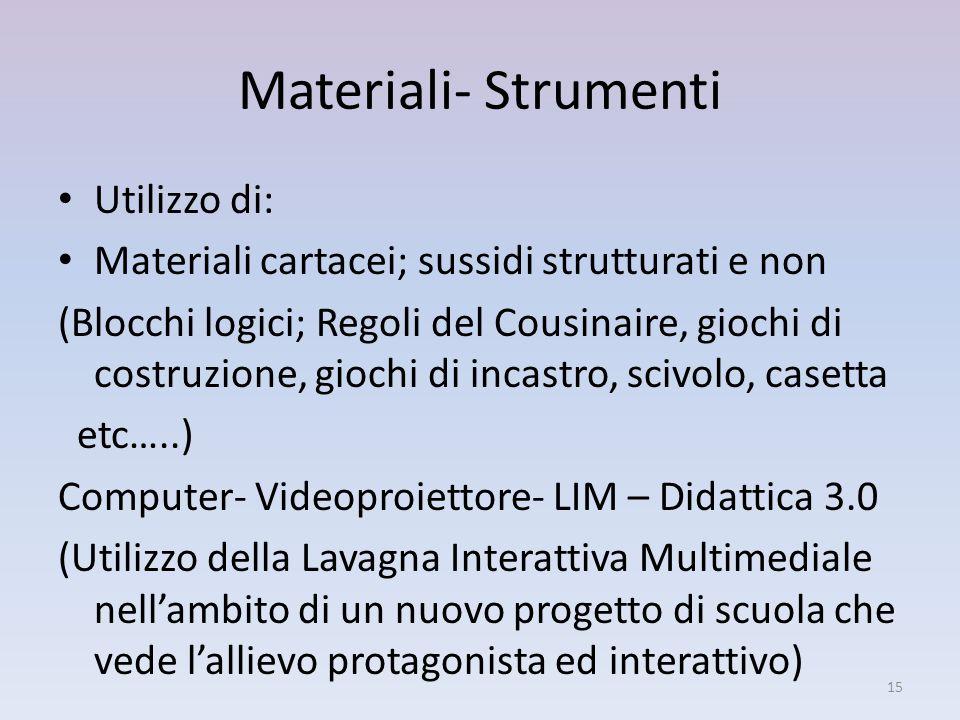 Materiali- Strumenti Utilizzo di: Materiali cartacei; sussidi strutturati e non (Blocchi logici; Regoli del Cousinaire, giochi di costruzione, giochi