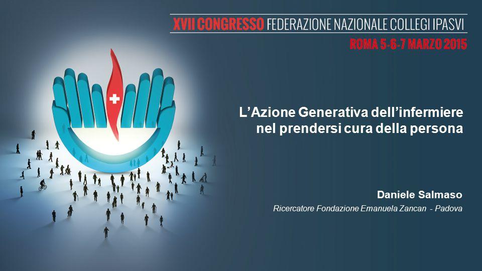 L'Azione Generativa dell'infermiere nel prendersi cura della persona Daniele Salmaso Ricercatore Fondazione Emanuela Zancan - Padova