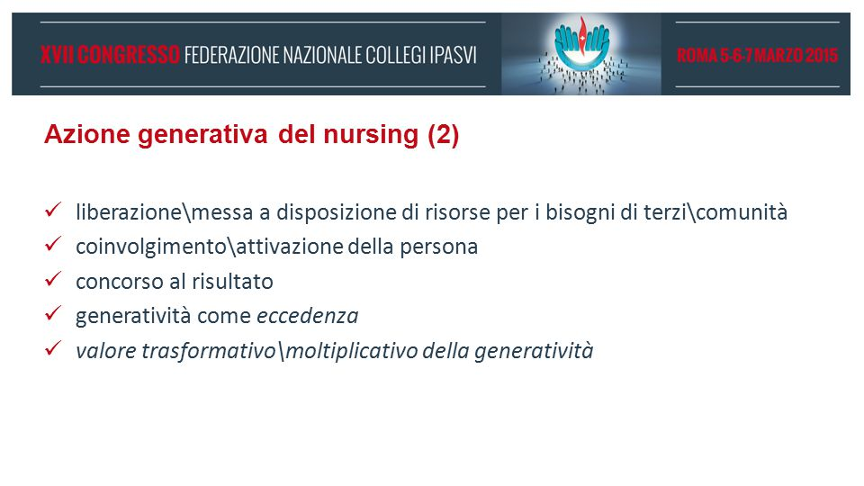 Azione generativa del nursing (2) liberazione\messa a disposizione di risorse per i bisogni di terzi\comunità coinvolgimento\attivazione della persona