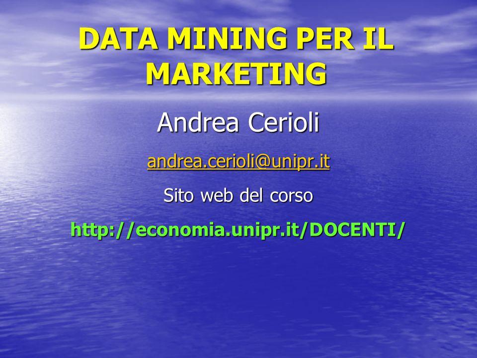 DATA MINING PER IL MARKETING Andrea Cerioli andrea.cerioli@unipr.it Sito web del corso http://economia.unipr.it/DOCENTI/