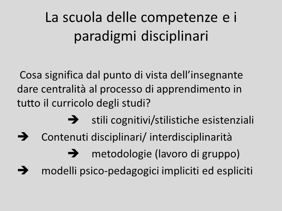 La scuola delle competenze e i paradigmi disciplinari Cosa significa dal punto di vista dell'insegnante dare centralità al processo di apprendimento i