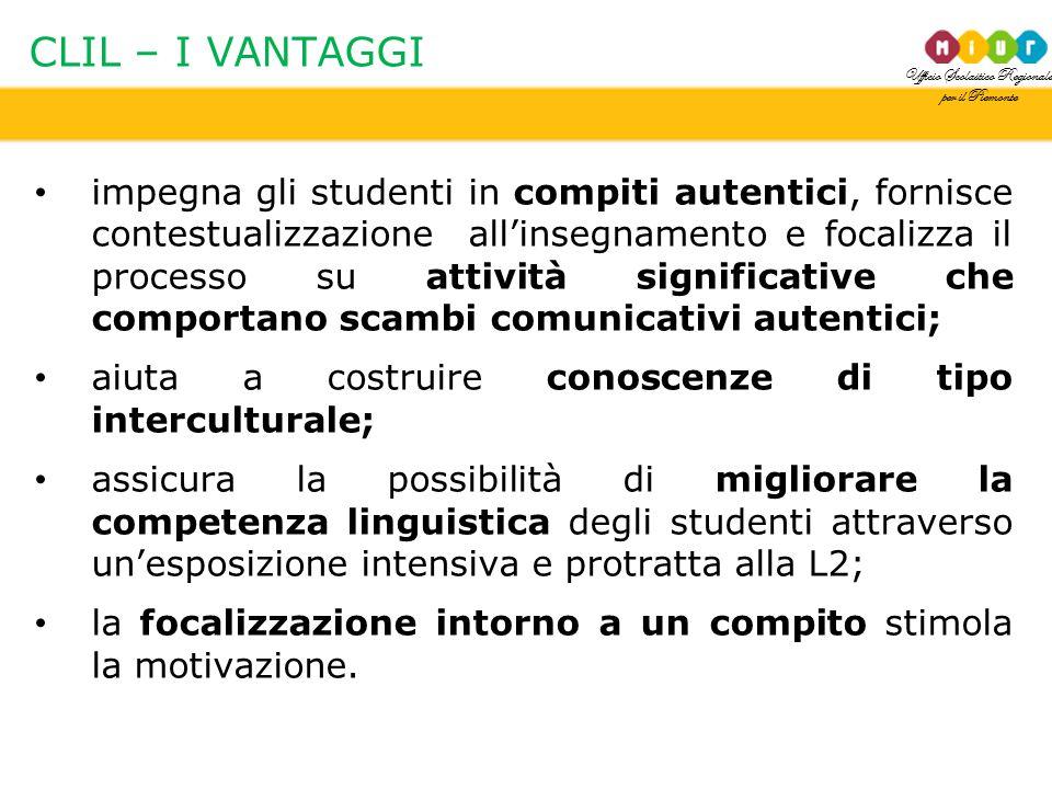 Ufficio Scolastico Regionale per il Piemonte CLIL – I VANTAGGI impegna gli studenti in compiti autentici, fornisce contestualizzazione all'insegnament