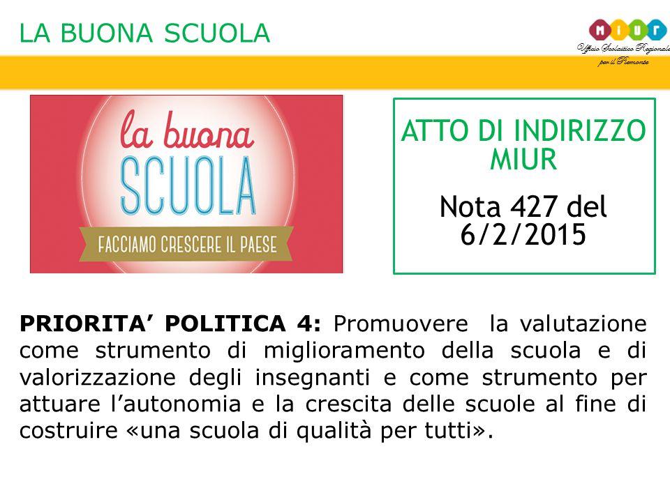 Ufficio Scolastico Regionale per il Piemonte LA BUONA SCUOLA PRIORITA' POLITICA 4: Promuovere la valutazione come strumento di miglioramento della scu