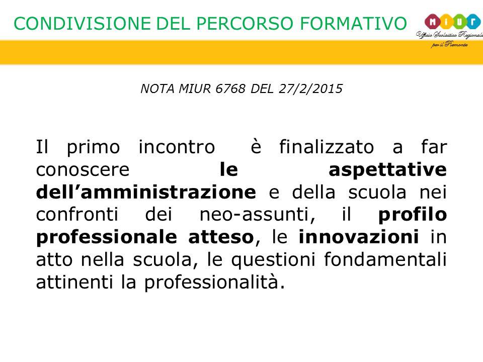 Ufficio Scolastico Regionale per il Piemonte CONDIVISIONE DEL PERCORSO FORMATIVO NOTA MIUR 6768 DEL 27/2/2015 Il primo incontro è finalizzato a far co