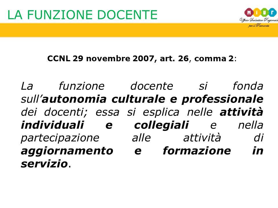 Ufficio Scolastico Regionale per il Piemonte LA FUNZIONE DOCENTE CCNL 29 novembre 2007, art. 26, comma 2: La funzione docente si fonda sull'autonomia