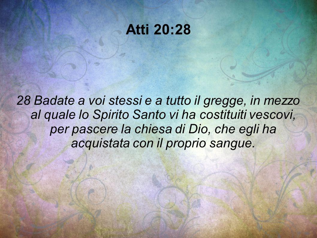 Atti 20:28 28 Badate a voi stessi e a tutto il gregge, in mezzo al quale lo Spirito Santo vi ha costituiti vescovi, per pascere la chiesa di Dio, che