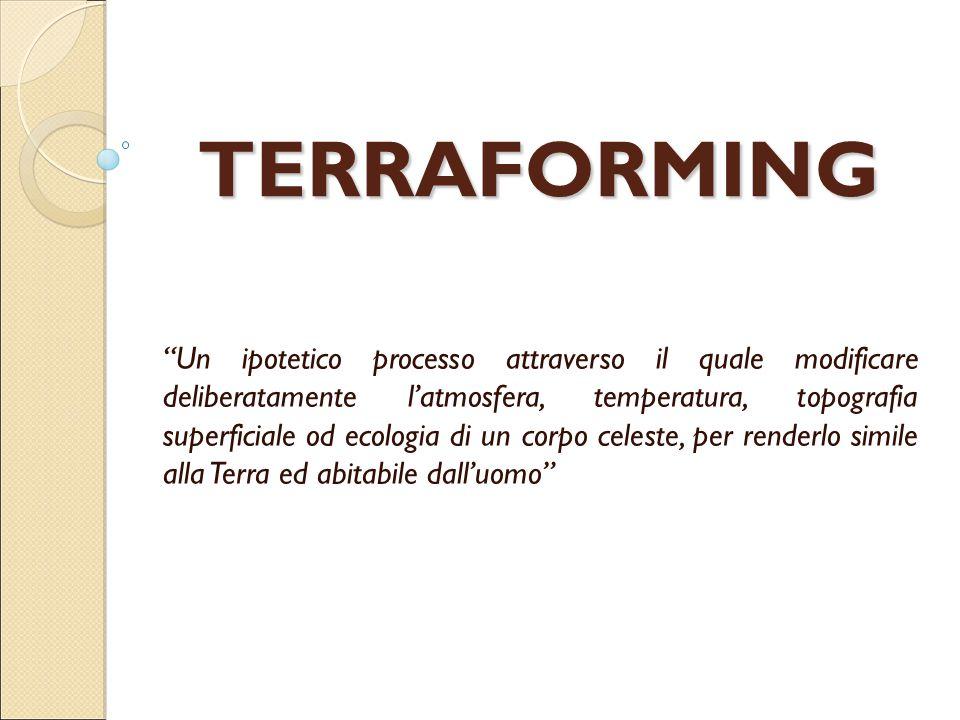 """TERRAFORMING """"Un ipotetico processo attraverso il quale modificare deliberatamente l'atmosfera, temperatura, topografia superficiale od ecologia di un"""
