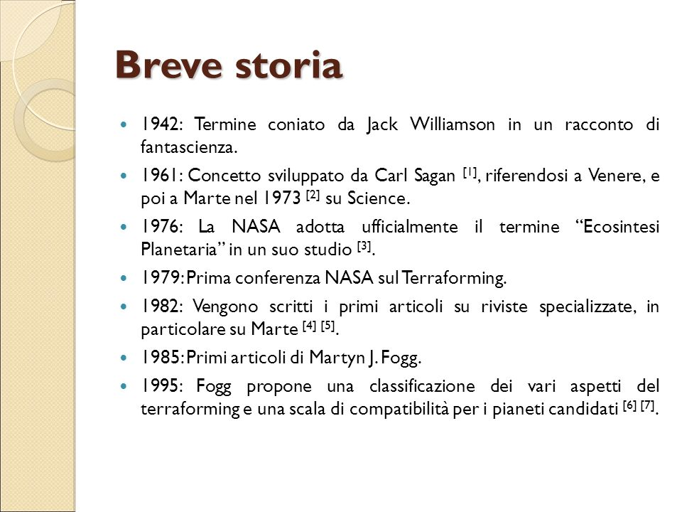 Breve storia 1942: Termine coniato da Jack Williamson in un racconto di fantascienza. 1961: Concetto sviluppato da Carl Sagan [1], riferendosi a Vener