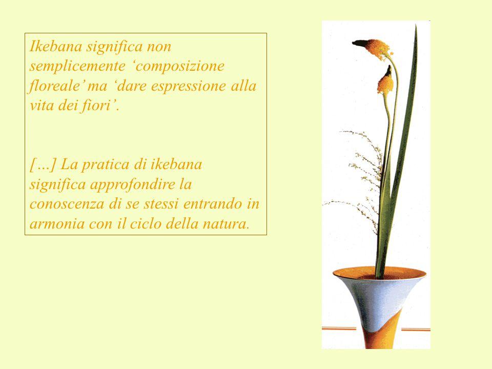 Ikebana significa non semplicemente 'composizione floreale' ma 'dare espressione alla vita dei fiori'.