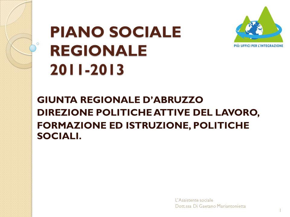 PIANO SOCIALE REGIONALE 2011-2013 GIUNTA REGIONALE D'ABRUZZO DIREZIONE POLITICHE ATTIVE DEL LAVORO, FORMAZIONE ED ISTRUZIONE, POLITICHE SOCIALI.