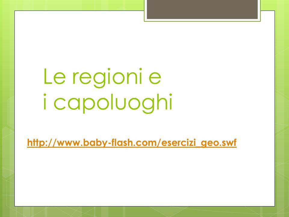 Le regioni  L'Italia ha 20 regioni, ognuno con il suo capoluogo.