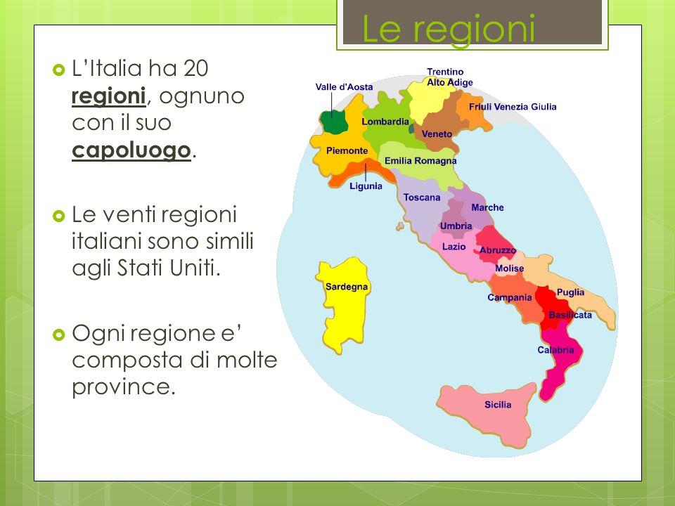 Le regioni  L'Italia ha 20 regioni, ognuno con il suo capoluogo.  Le venti regioni italiani sono simili agli Stati Uniti.  Ogni regione e' composta