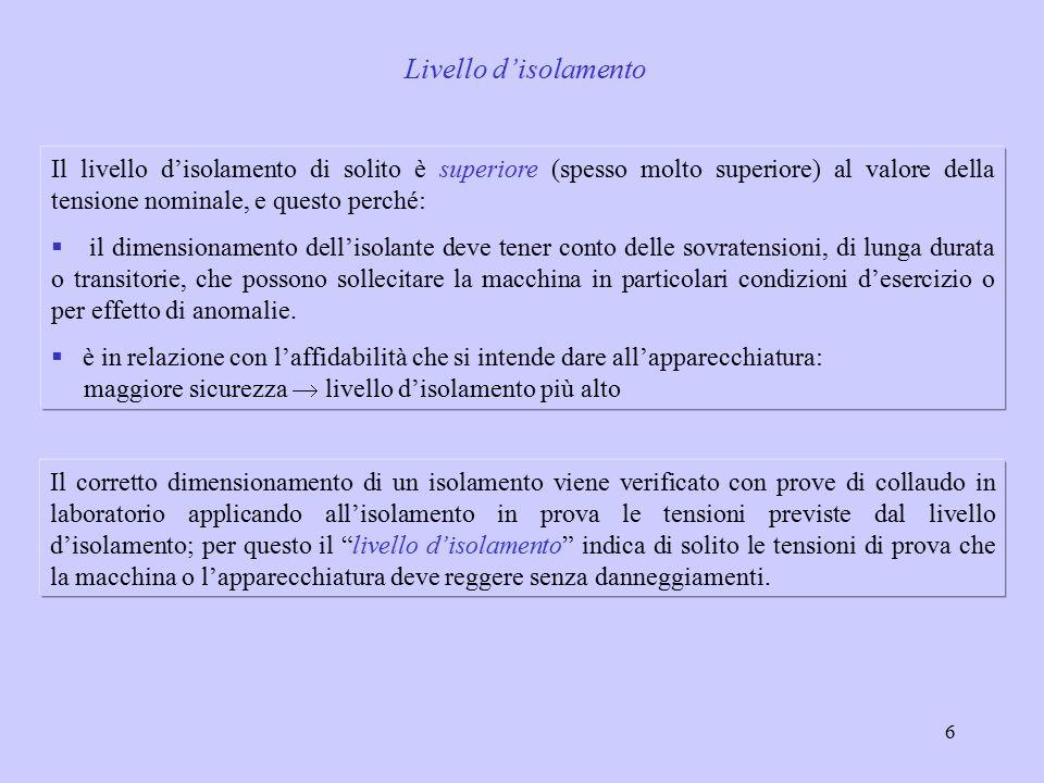 6 Il livello d'isolamento di solito è superiore (spesso molto superiore) al valore della tensione nominale, e questo perché:  il dimensionamento dell