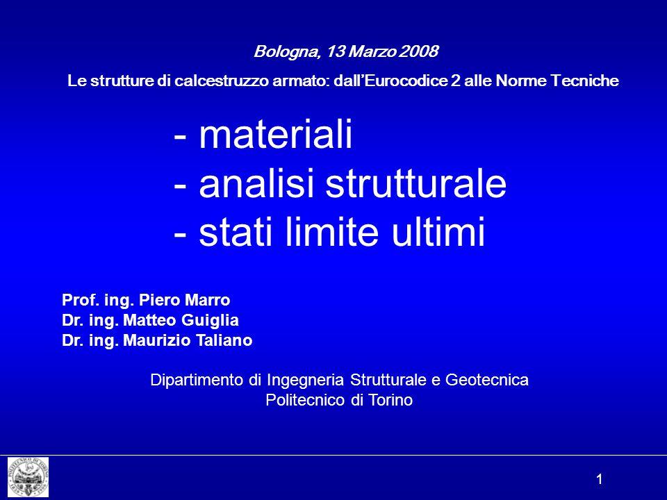 1 - materiali - analisi strutturale - stati limite ultimi Bologna, 13 Marzo 2008 Prof. ing. Piero Marro Dr. ing. Matteo Guiglia Dr. ing. Maurizio Tali