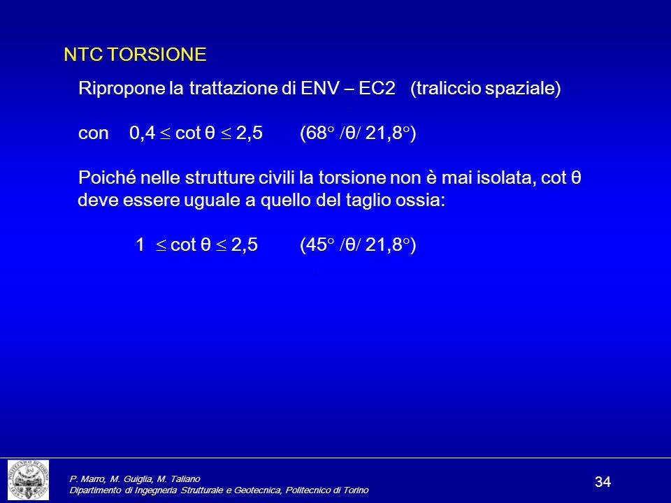 P. Marro, M. Guiglia, M. Taliano Dipartimento di Ingegneria Strutturale e Geotecnica, Politecnico di Torino 34 NTC TORSIONE Ripropone la trattazione d