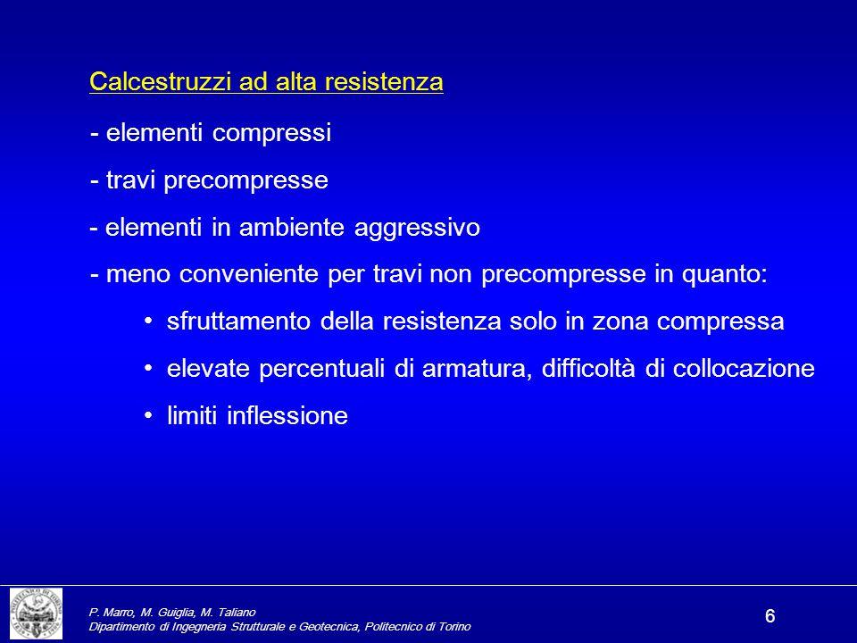 P. Marro, M. Guiglia, M. Taliano Dipartimento di Ingegneria Strutturale e Geotecnica, Politecnico di Torino 6 Calcestruzzi ad alta resistenza - elemen