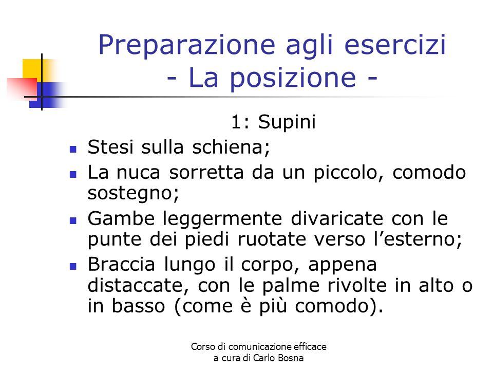 Corso di comunicazione efficace a cura di Carlo Bosna Preparazione agli esercizi - La posizione - 1: Supini Stesi sulla schiena; La nuca sorretta da u