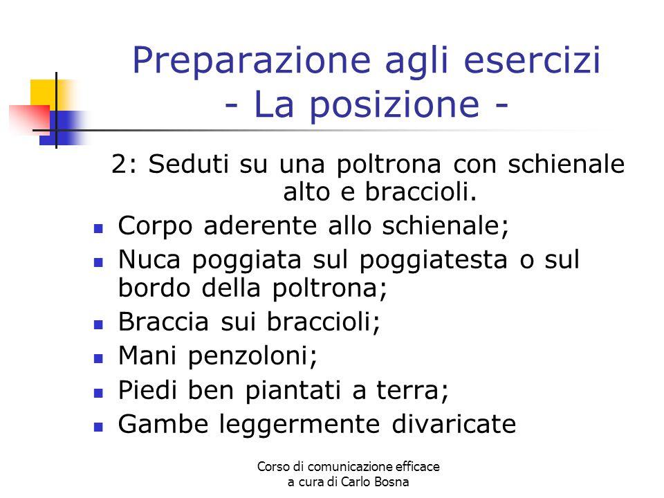 Corso di comunicazione efficace a cura di Carlo Bosna Preparazione agli esercizi - La posizione - 2: Seduti su una poltrona con schienale alto e braccioli.