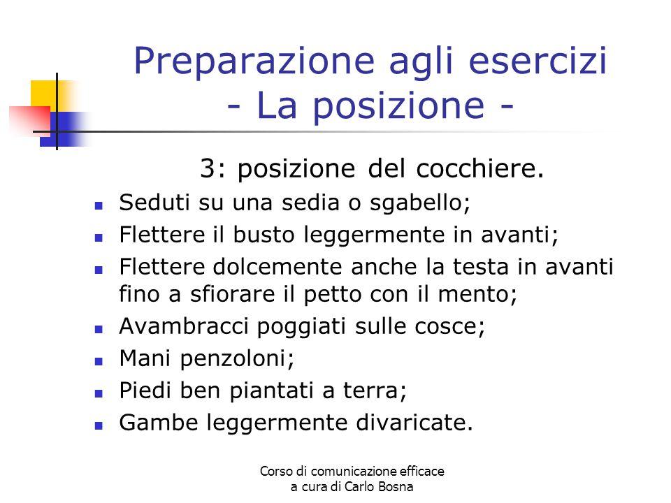 Corso di comunicazione efficace a cura di Carlo Bosna Preparazione agli esercizi - La posizione - 3: posizione del cocchiere. Seduti su una sedia o sg