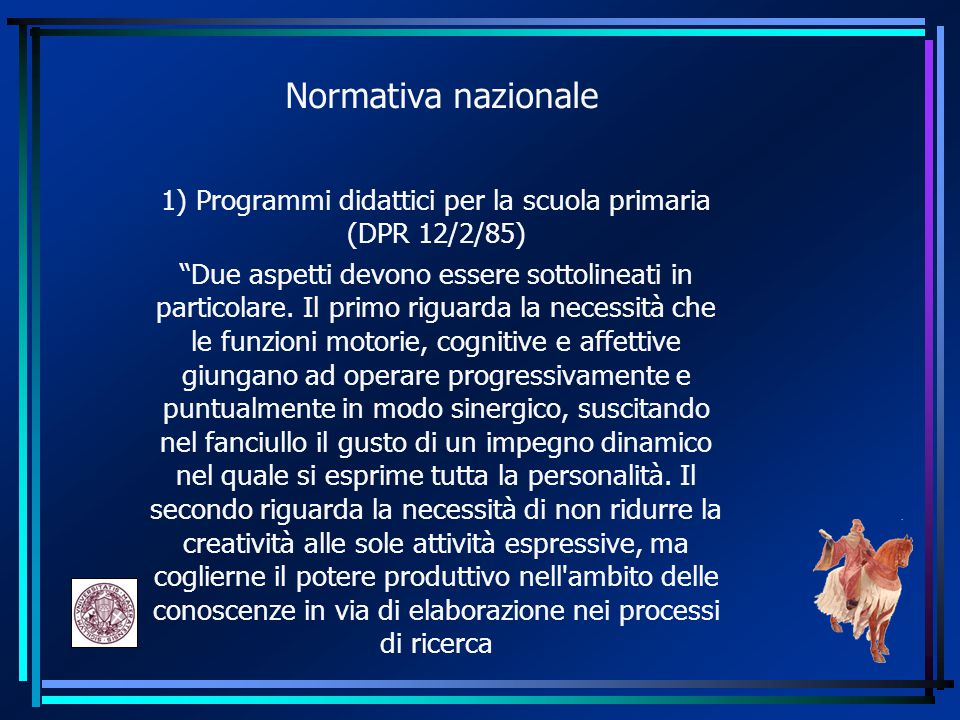 Normativa nazionale 1) Programmi didattici per la scuola primaria (DPR 12/2/85) Due aspetti devono essere sottolineati in particolare.