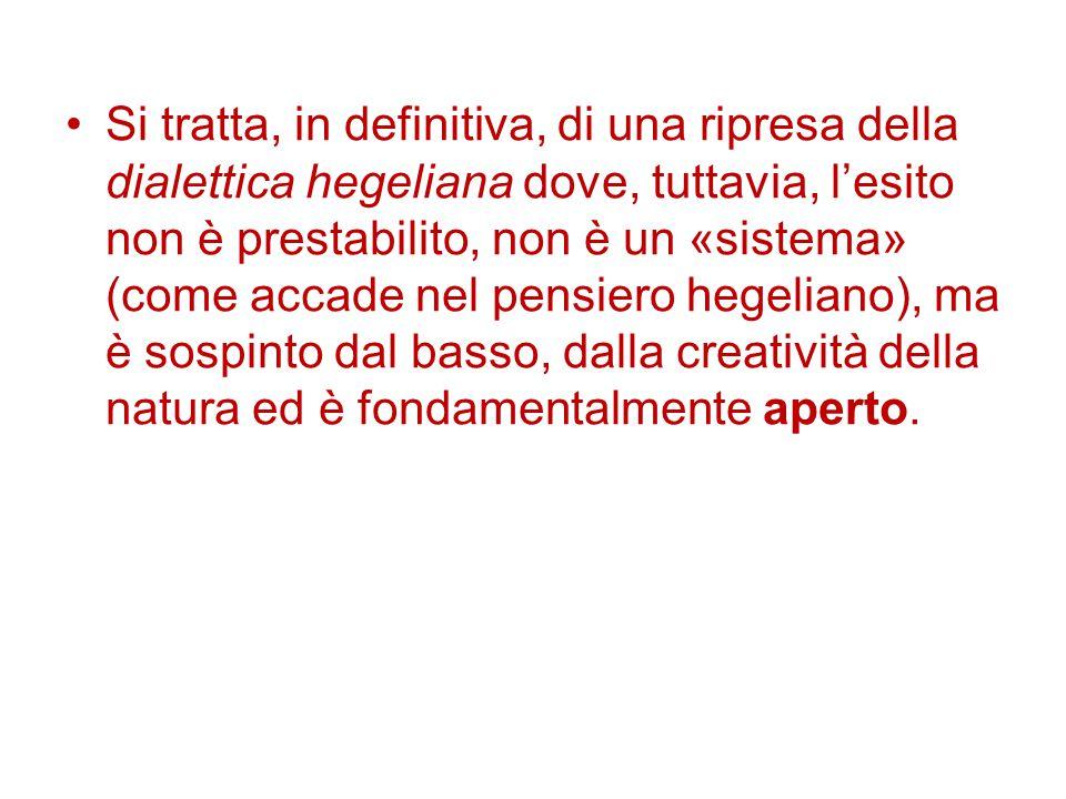 Si tratta, in definitiva, di una ripresa della dialettica hegeliana dove, tuttavia, l'esito non è prestabilito, non è un «sistema» (come accade nel pe