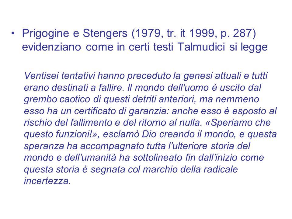 Prigogine e Stengers (1979, tr. it 1999, p. 287) evidenziano come in certi testi Talmudici si legge Ventisei tentativi hanno preceduto la genesi attua