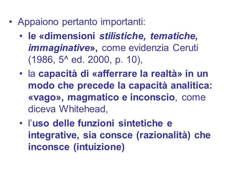 Appaiono pertanto importanti: le «dimensioni stilistiche, tematiche, immaginative», come evidenzia Ceruti (1986, 5^ ed. 2000, p. 10), la capacità di «