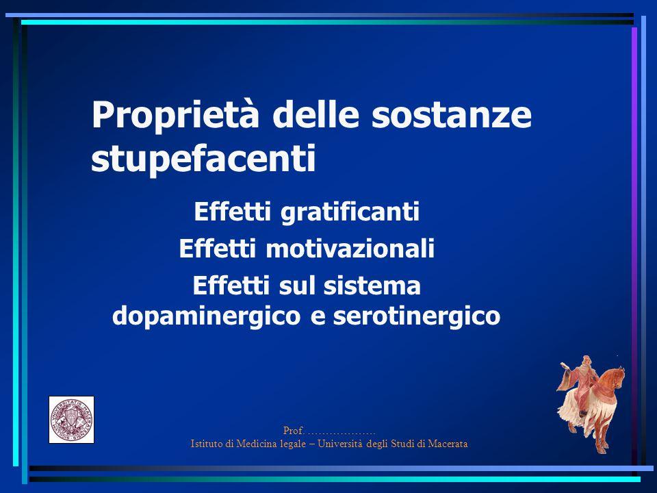 Prof. ………………. Istituto di Medicina legale – Università degli Studi di Macerata Proprietà delle sostanze stupefacenti Effetti gratificanti Effetti moti