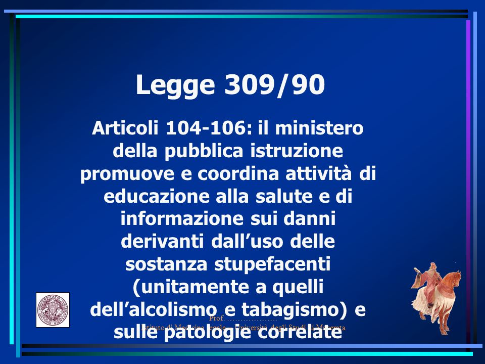 Prof. ………………. Istituto di Medicina legale – Università degli Studi di Macerata Legge 309/90 Articoli 104-106: il ministero della pubblica istruzione p