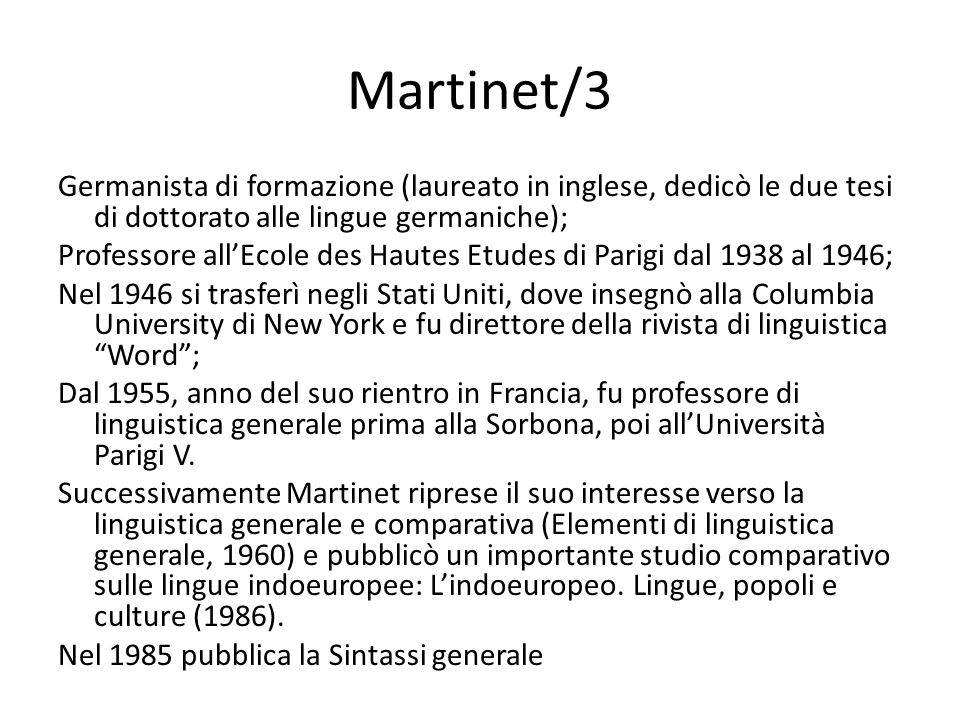 Martinet/3 Germanista di formazione (laureato in inglese, dedicò le due tesi di dottorato alle lingue germaniche); Professore all'Ecole des Hautes Etu