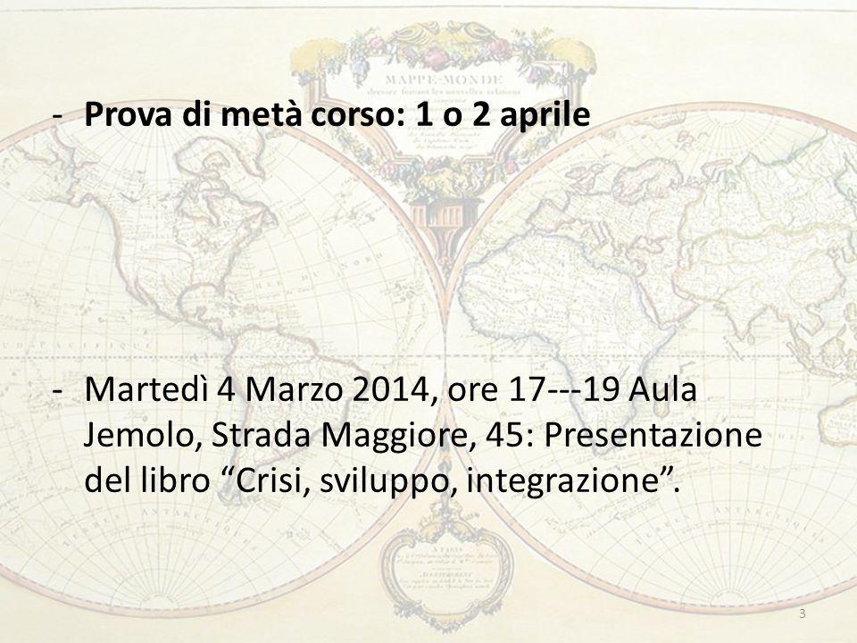 -Prova di metà corso: 1 o 2 aprile -Martedì 4 Marzo 2014, ore 17--‐19 Aula Jemolo, Strada Maggiore, 45: Presentazione del libro Crisi, sviluppo, integrazione .